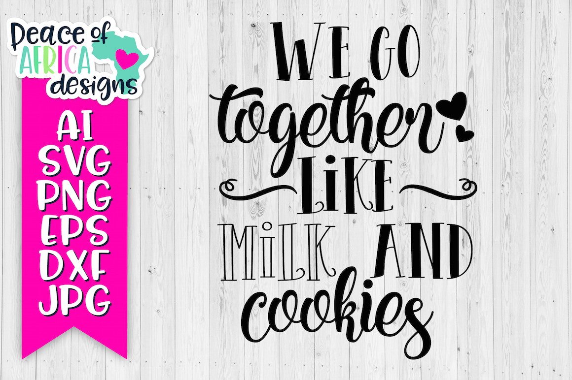 We Go Together Like Milk & Cookies By Peace Of Africa Designs