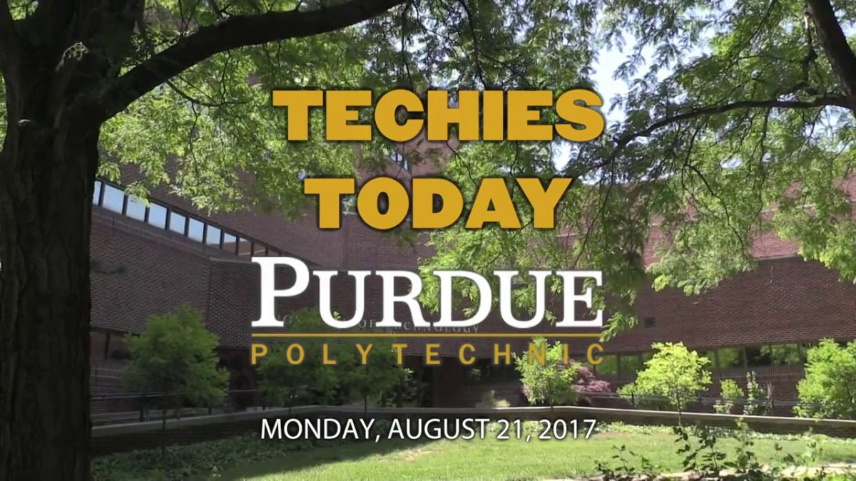 Techies Today – August 21, 2017 – Purdue Polytechnic