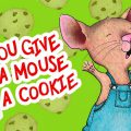 When You Give A Mouse A Cookie